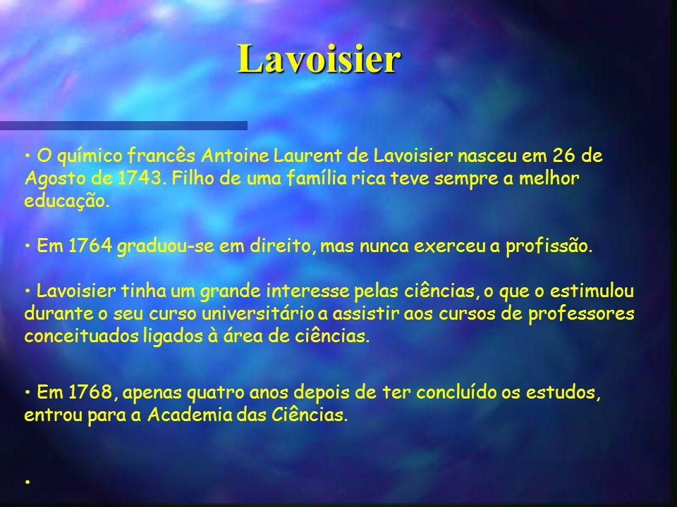 Lavoisier O químico francês Antoine Laurent de Lavoisier nasceu em 26 de Agosto de 1743. Filho de uma família rica teve sempre a melhor educação. Em 1