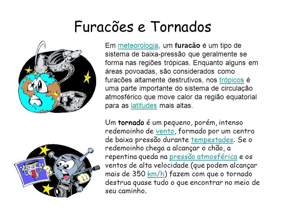 Furacões e Tornados Em meteorologia, um furacão é um tipo de sistema de baixa-pressão que geralmente se forma nas regiões trópicas. Enquanto alguns em