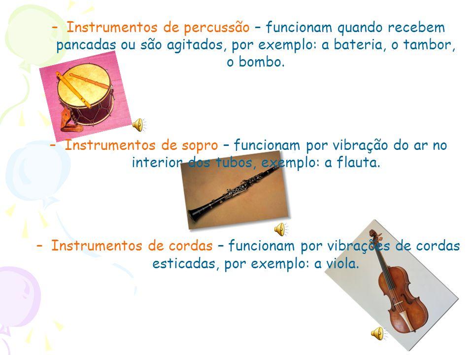 –Instrumentos de percussão – funcionam quando recebem pancadas ou são agitados, por exemplo: a bateria, o tambor, o bombo. –Instrumentos de sopro – fu