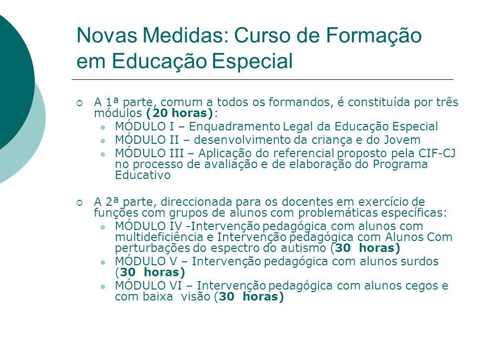 Novas Medidas Curso de formação em educação especial a decorrer em 2008, em colaboração com as Universidades e Politécnicos. Curso de formação em Líng