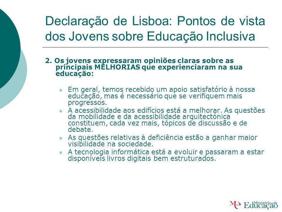 Declaração de Lisboa: Pontos de vista dos Jovens sobre Educação Inclusiva 1. Os Jovens acordaram sobre os seus DIREITOS: Temos o direito de ser respei