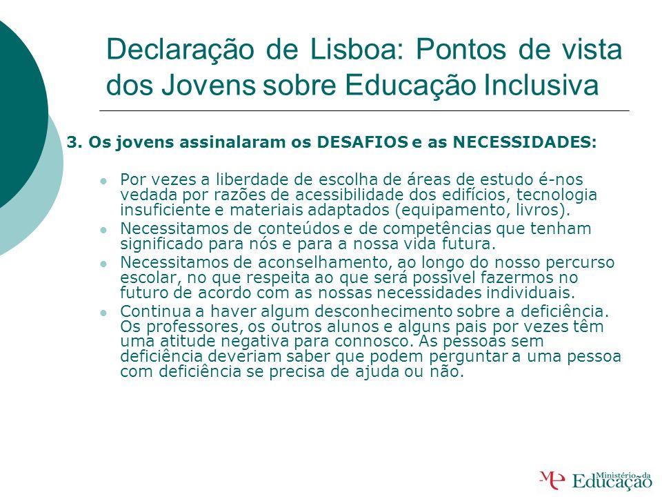 Declaração de Lisboa: Pontos de vista dos Jovens sobre Educação Inclusiva 3. Os jovens assinalaram os DESAFIOS e as NECESSIDADES : As necessidades na