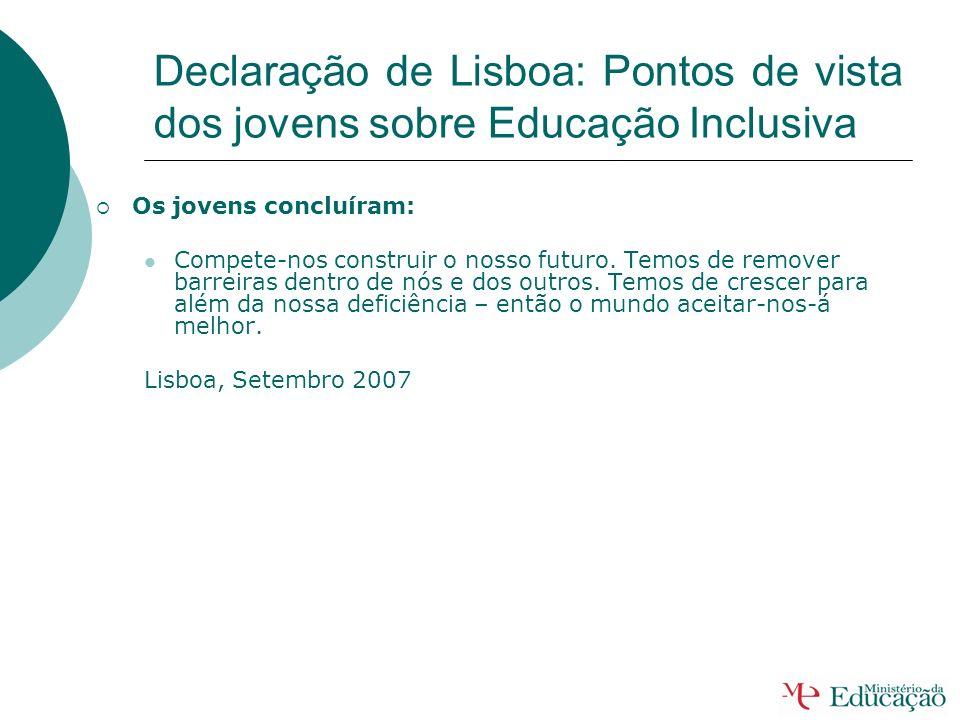 Declaração de Lisboa: Pontos de vista dos Jovens sobre Educação Inclusiva 4. Os jovens expressaram as suas opiniões sobre a EDUCAÇÂO INCLUSIVA: É muit