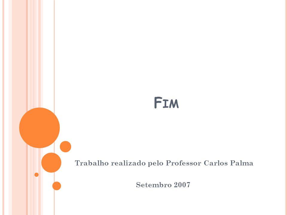 F IM Trabalho realizado pelo Professor Carlos Palma Setembro 2007