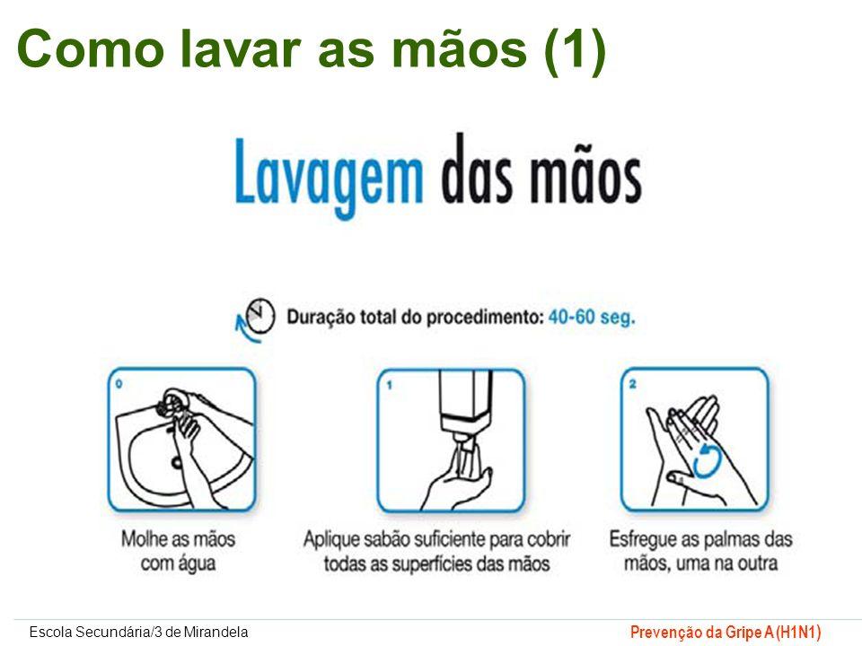 Escola Secundária/3 de Mirandela Prevenção da Gripe A (H1N1 ) Como lavar as mãos (1)