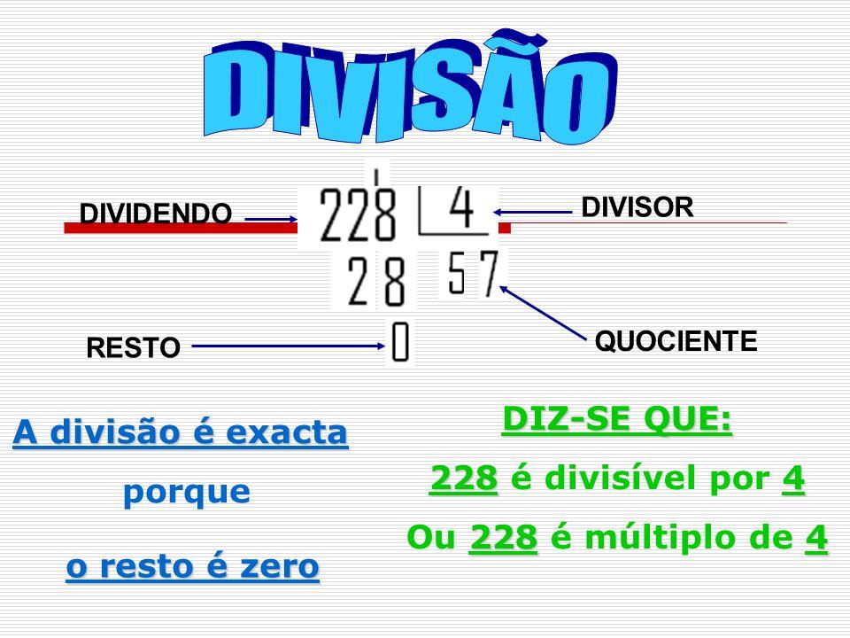 DIVISOR DIVIDENDO QUOCIENTE RESTO A divisão é exacta porque o resto é zero DIZ-SE QUE: 2284 228 é divisível por 4 2284 Ou 228 é múltiplo de 4