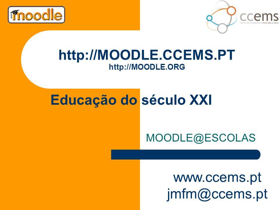 http://MOODLE.CCEMS.PT http://MOODLE.ORG MOODLE@ESCOLAS Educação do século XXI www.ccems.pt jmfm@ccems.pt