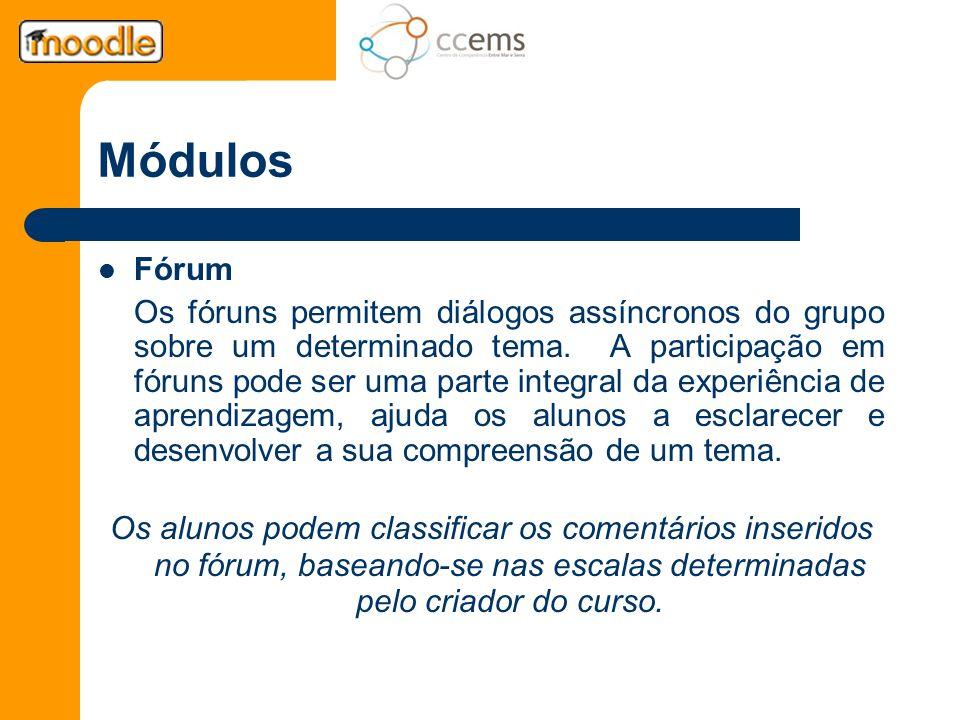 Módulos Fórum Os fóruns permitem diálogos assíncronos do grupo sobre um determinado tema. A participação em fóruns pode ser uma parte integral da expe