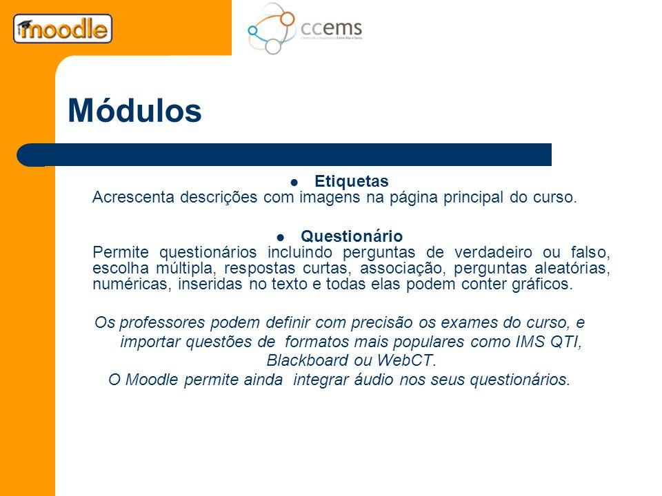 Módulos Etiquetas Acrescenta descrições com imagens na página principal do curso. Questionário Permite questionários incluindo perguntas de verdadeiro