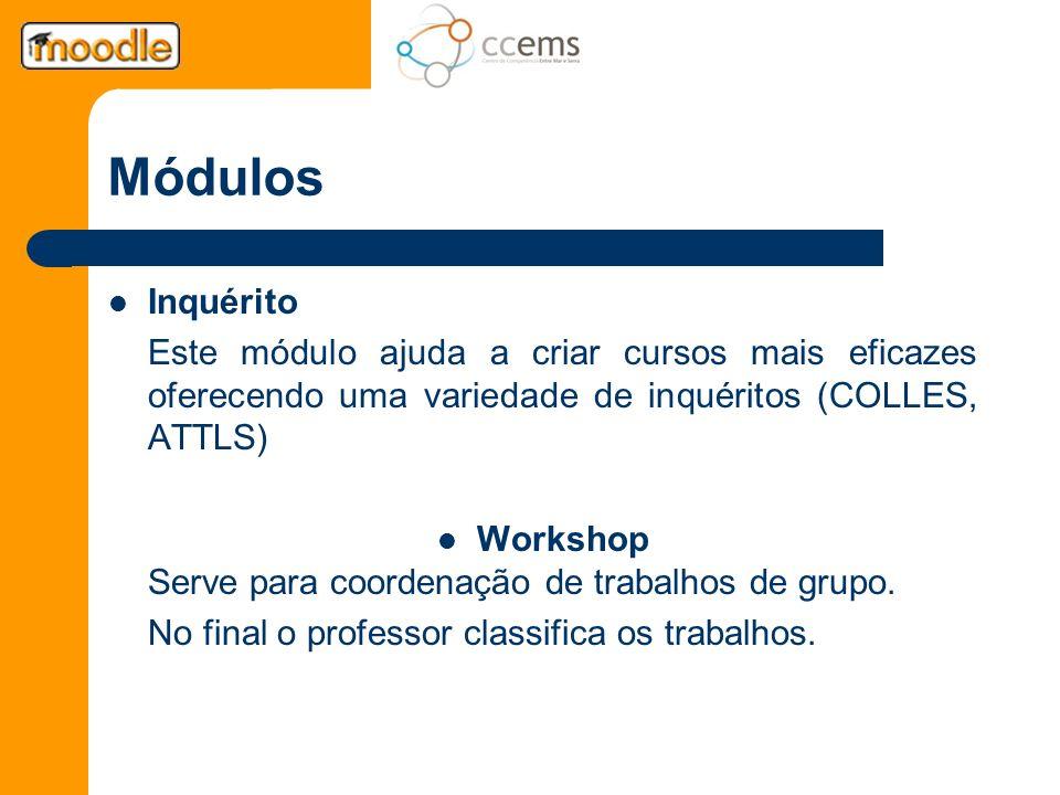 Módulos Inquérito Este módulo ajuda a criar cursos mais eficazes oferecendo uma variedade de inquéritos (COLLES, ATTLS) Workshop Serve para coordenaçã