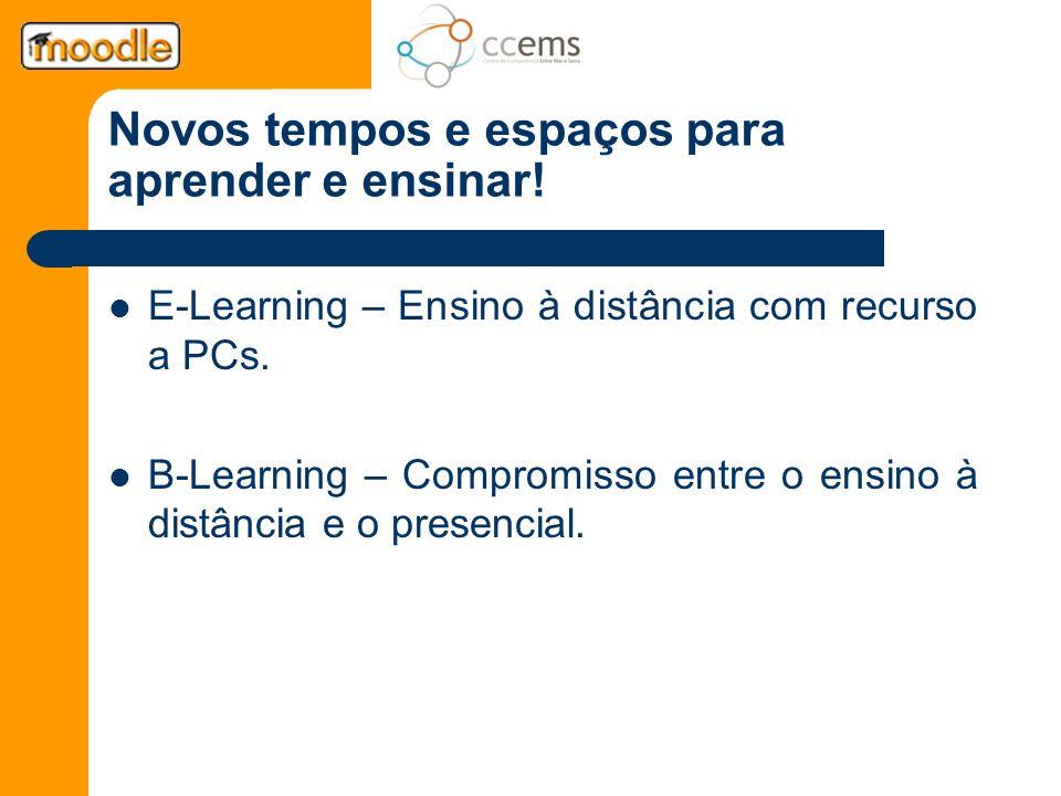 Novos tempos e espaços para aprender e ensinar! E-Learning – Ensino à distância com recurso a PCs. B-Learning – Compromisso entre o ensino à distância