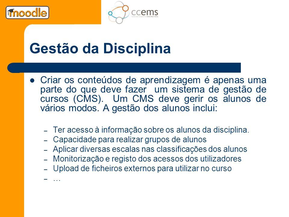 Gestão da Disciplina Criar os conteúdos de aprendizagem é apenas uma parte do que deve fazer um sistema de gestão de cursos (CMS). Um CMS deve gerir o