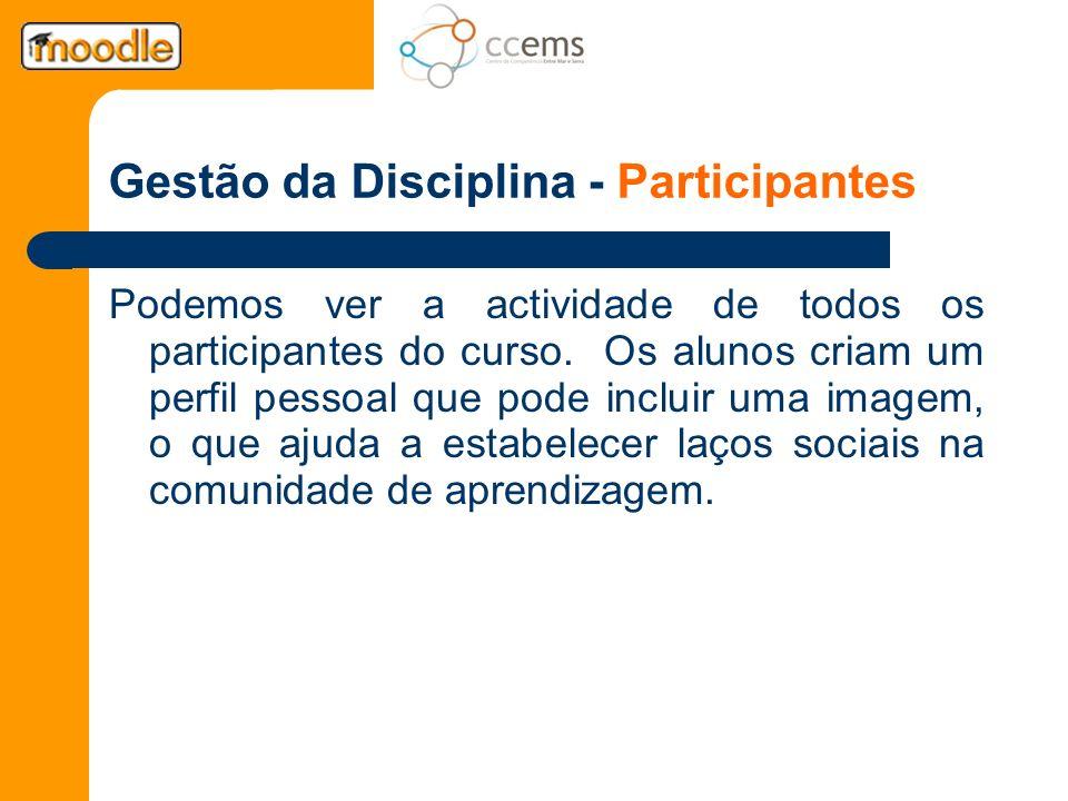 Gestão da Disciplina - Participantes Podemos ver a actividade de todos os participantes do curso. Os alunos criam um perfil pessoal que pode incluir u