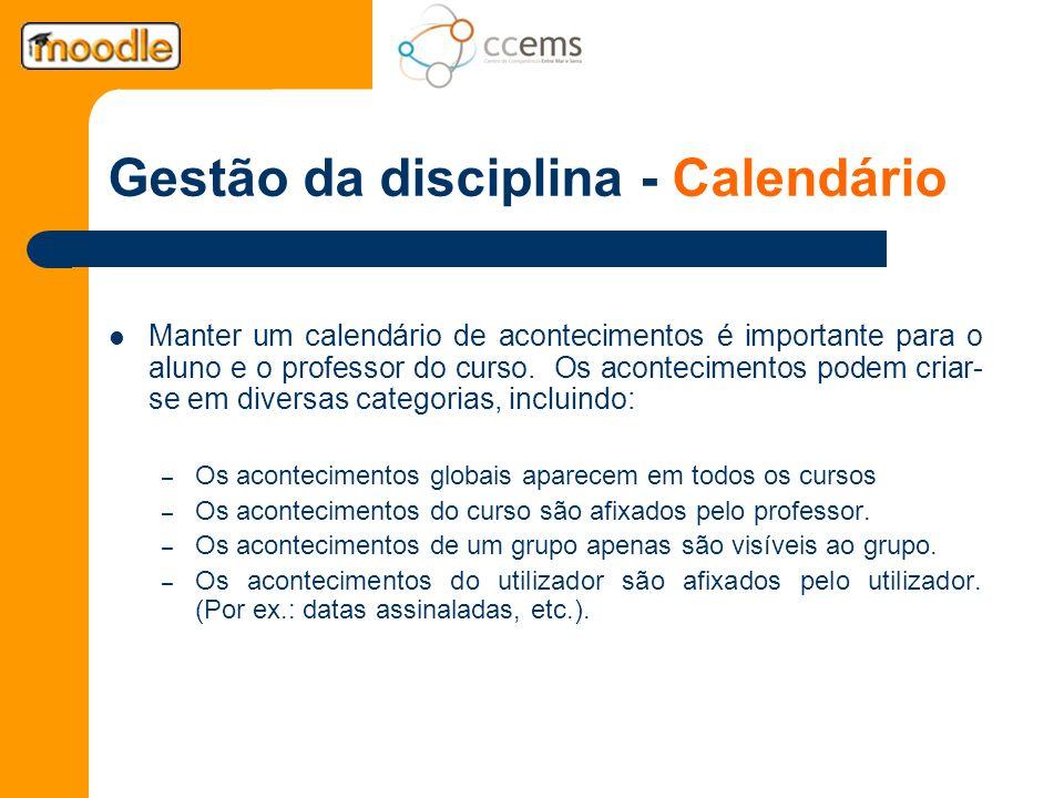Gestão da disciplina - Calendário Manter um calendário de acontecimentos é importante para o aluno e o professor do curso. Os acontecimentos podem cri