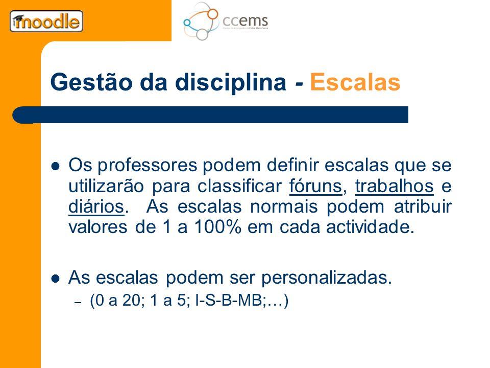 Gestão da disciplina - Escalas Os professores podem definir escalas que se utilizarão para classificar fóruns, trabalhos e diários. As escalas normais