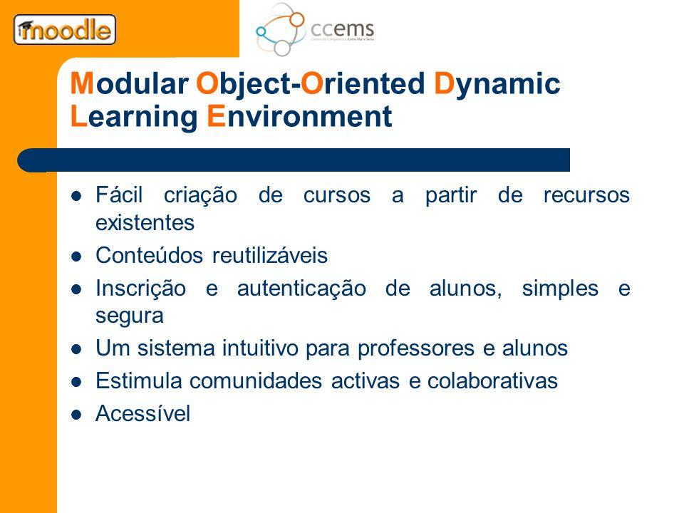 Modular Object-Oriented Dynamic Learning Environment Fácil criação de cursos a partir de recursos existentes Conteúdos reutilizáveis Inscrição e auten