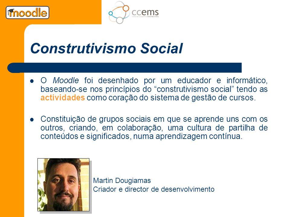 Construtivismo Social O Moodle foi desenhado por um educador e informático, baseando-se nos princípios do construtivismo social tendo as actividades c