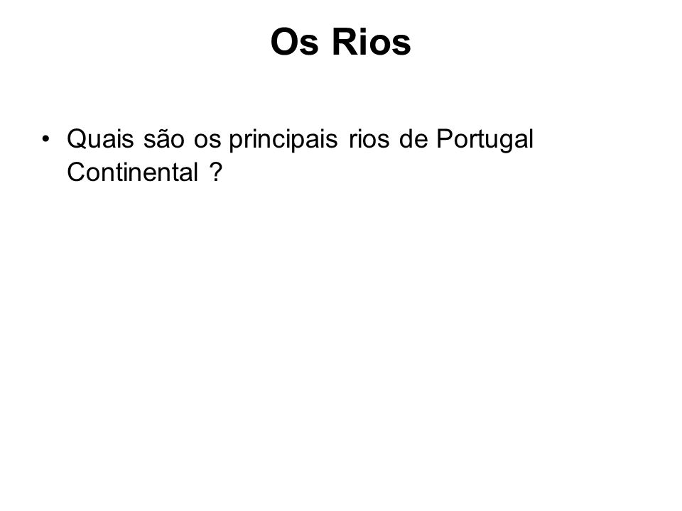 Os Rios Quais são os principais rios de Portugal Continental ?