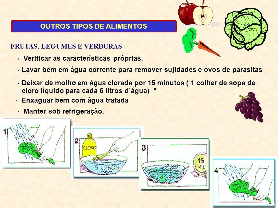 1 Verificar as características próprias. Lavar bem em água corrente para remover sujidades e ovos de parasitas Manter sob refrigeração. OUTROS TIPOS D