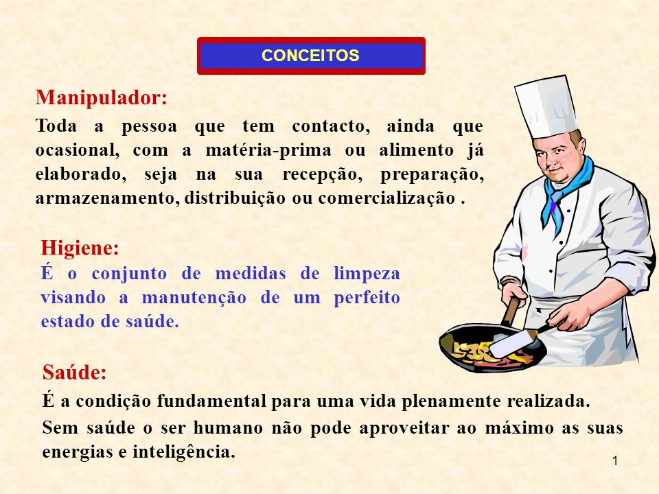 1 Manipulador: Toda a pessoa que tem contacto, ainda que ocasional, com a matéria-prima ou alimento já elaborado, seja na sua recepção, preparação, ar