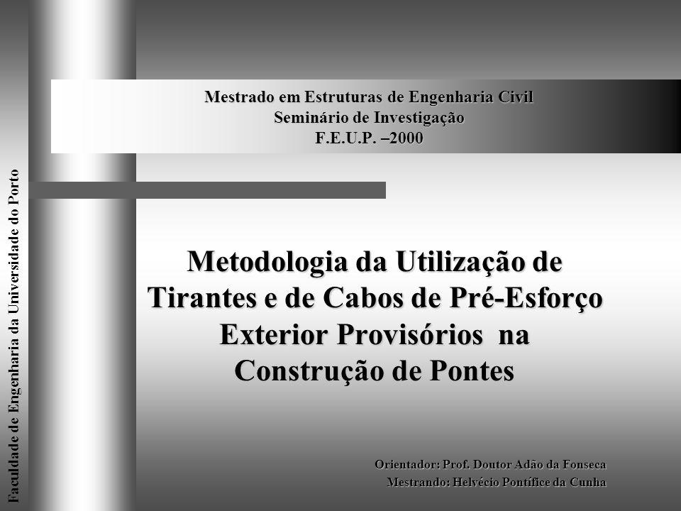 Mestrado em Estruturas de Engenharia Civil Seminário de Investigação F.E.U.P. –2000 Metodologia da Utilização de Tirantes e de Cabos de Pré-Esforço Ex