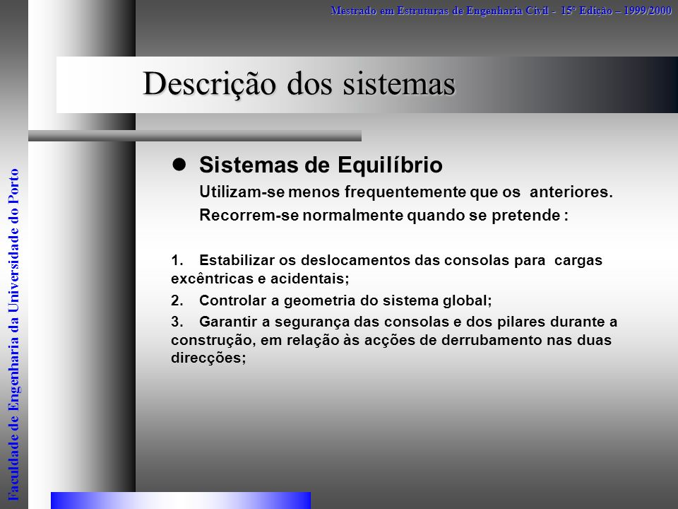 Descrição dos sistemas Sistemas de Equilíbrio Utilizam-se menos frequentemente que os anteriores. Recorrem-se normalmente quando se pretende : 1.Estab