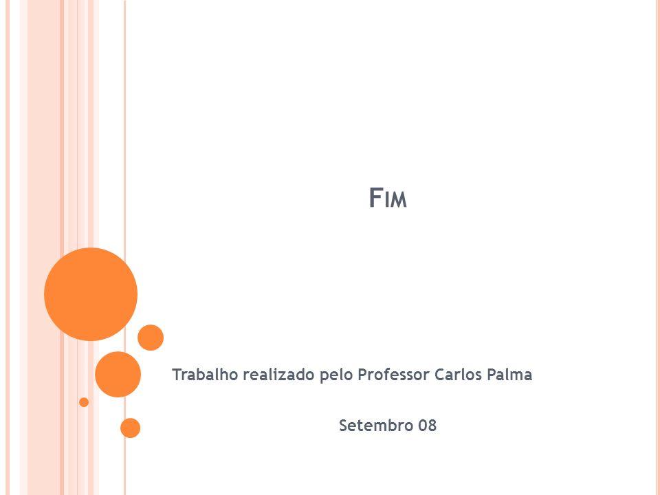 F IM Trabalho realizado pelo Professor Carlos Palma Setembro 08