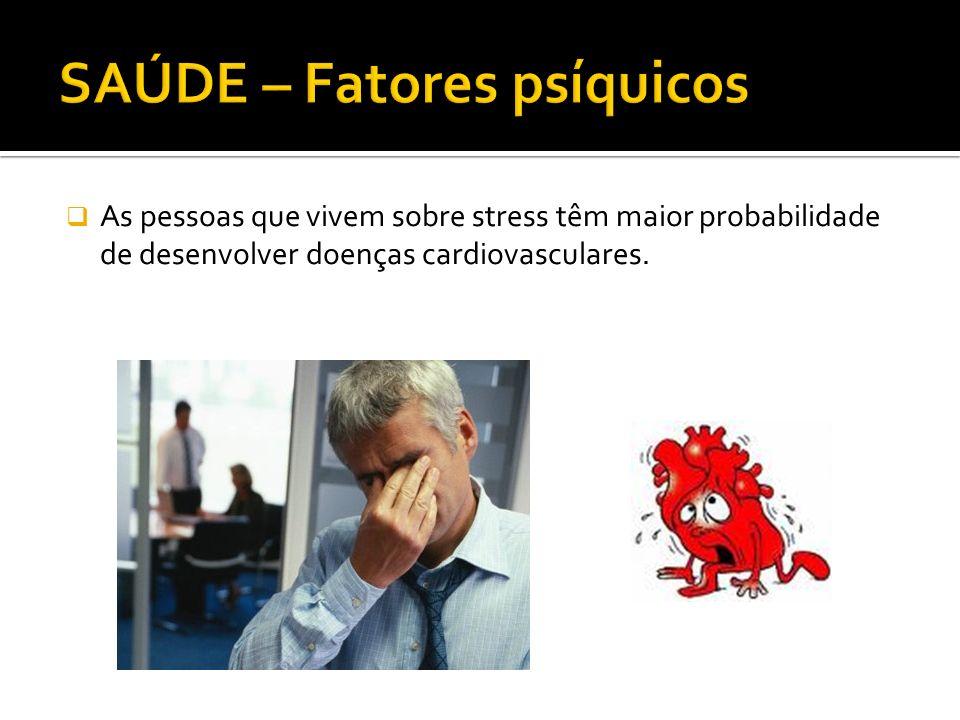 As pessoas que vivem sobre stress têm maior probabilidade de desenvolver doenças cardiovasculares.