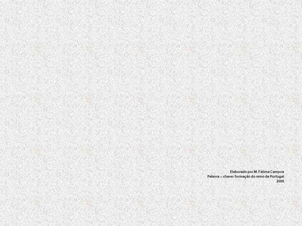 Elaborado por M. Fátima Campos Palavra – chave: formação do reino de Portugal 2008