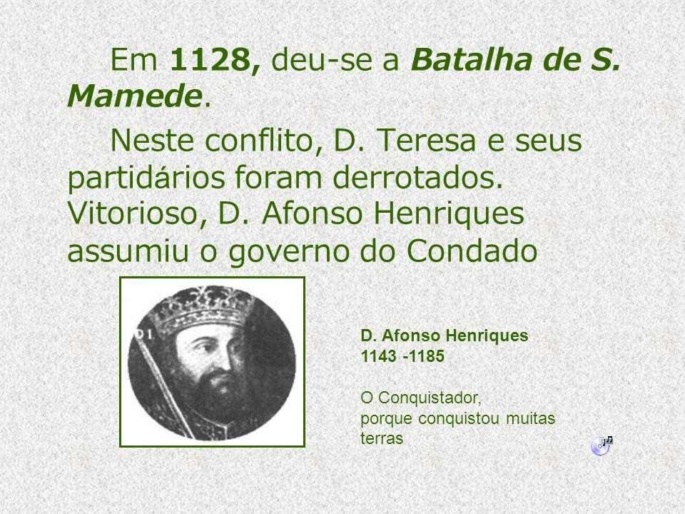 Em 1128, deu-se a Batalha de S. Mamede. Neste conflito, D. Teresa e seus partidários foram derrotados. Vitorioso, D. Afonso Henriques assumiu o govern