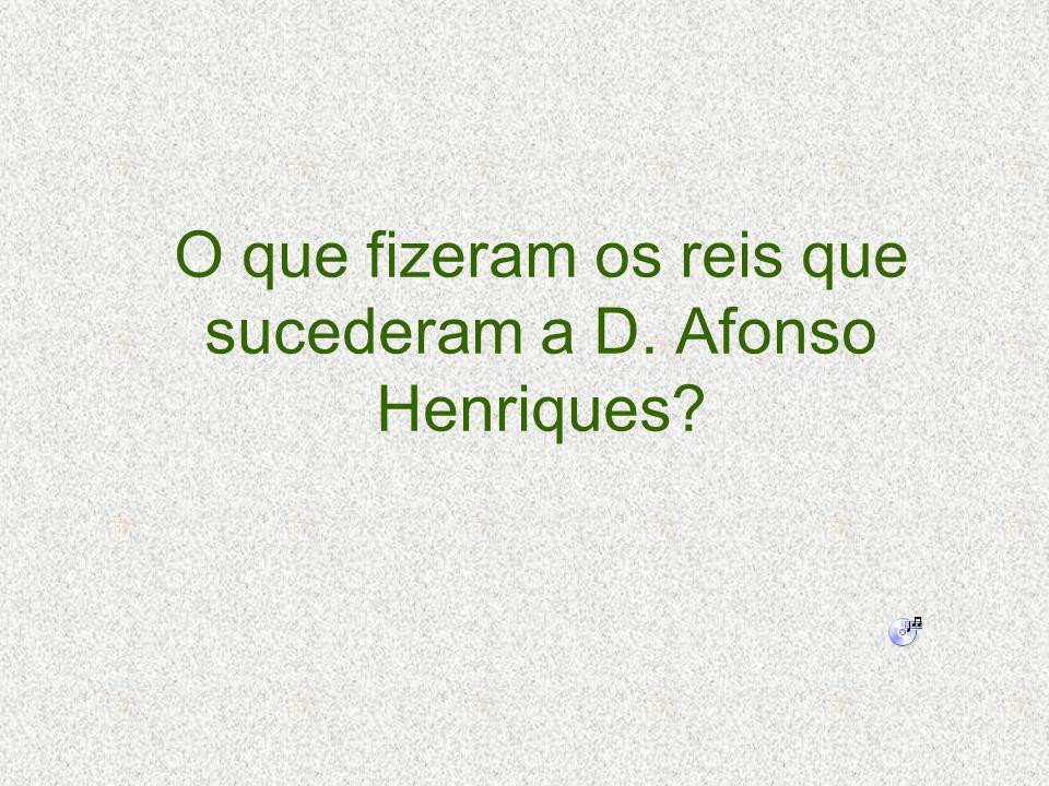 O que fizeram os reis que sucederam a D. Afonso Henriques?