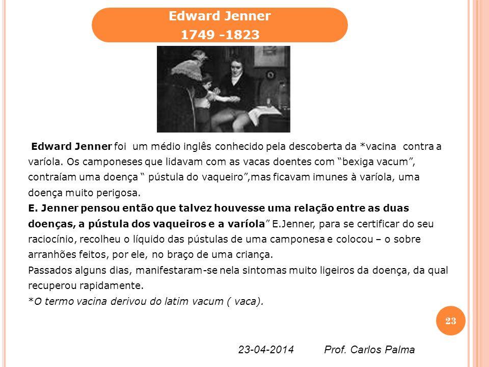 Edward Jenner foi um médio inglês conhecido pela descoberta da *vacina contra a varíola. Os camponeses que lidavam com as vacas doentes com bexiga vac