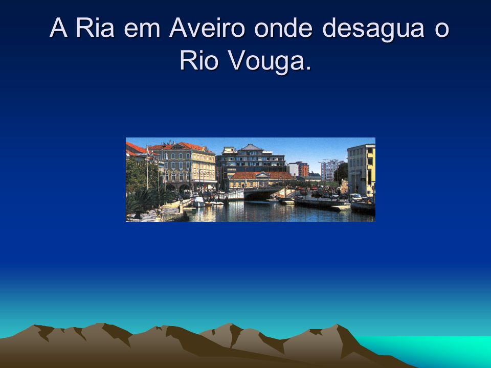 A Ria em Aveiro onde desagua o Rio Vouga. A Ria em Aveiro onde desagua o Rio Vouga.
