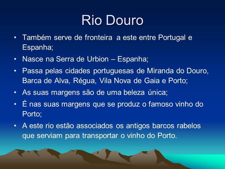 Rio Douro Também serve de fronteira a este entre Portugal e Espanha; Nasce na Serra de Urbion – Espanha; Passa pelas cidades portuguesas de Miranda do