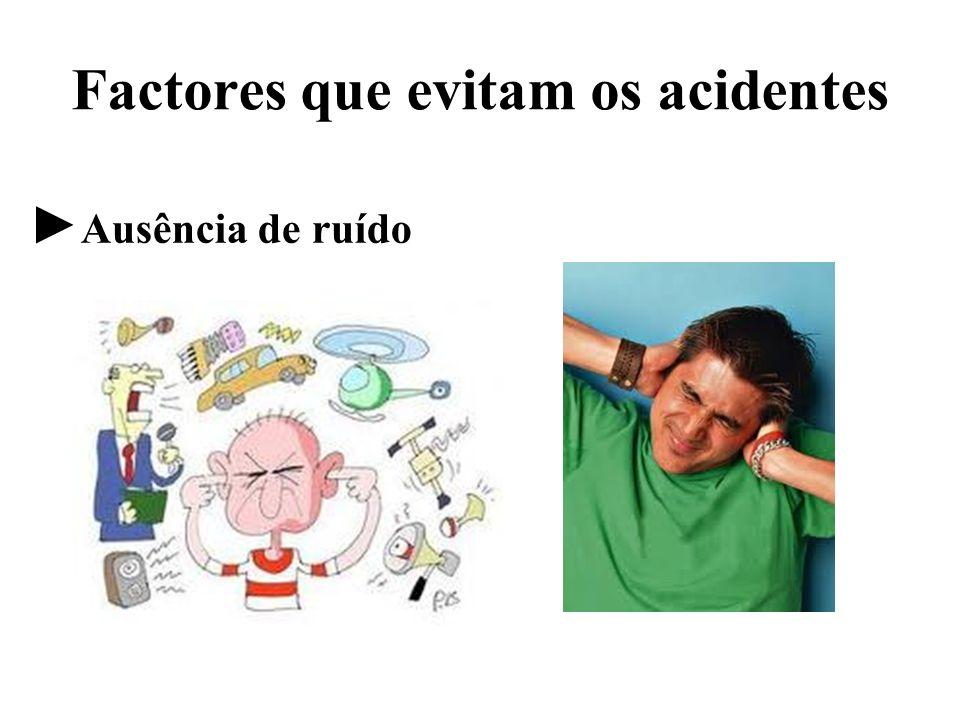 Factores que evitam os acidentes Ausência de ruído
