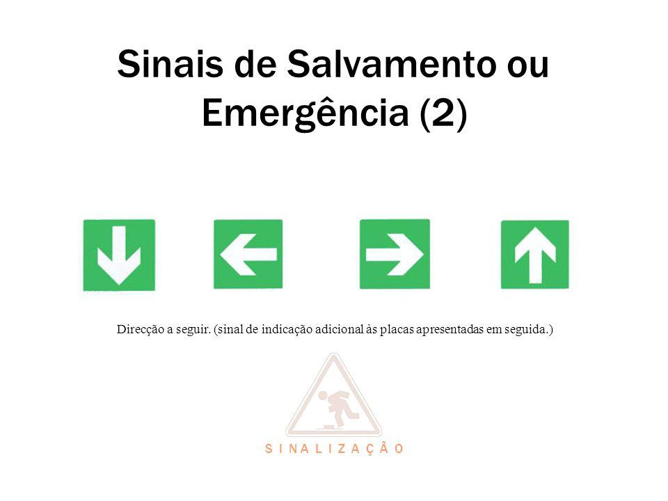 Sinais de Salvamento ou Emergência (2) Direcção a seguir. (sinal de indicação adicional às placas apresentadas em seguida.) S I N A L I Z A Ç Ã O