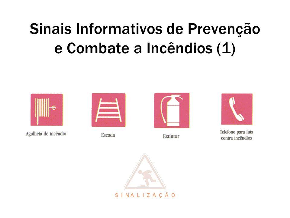 Sinais Informativos de Prevenção e Combate a Incêndios (1) S I N A L I Z A Ç Ã O