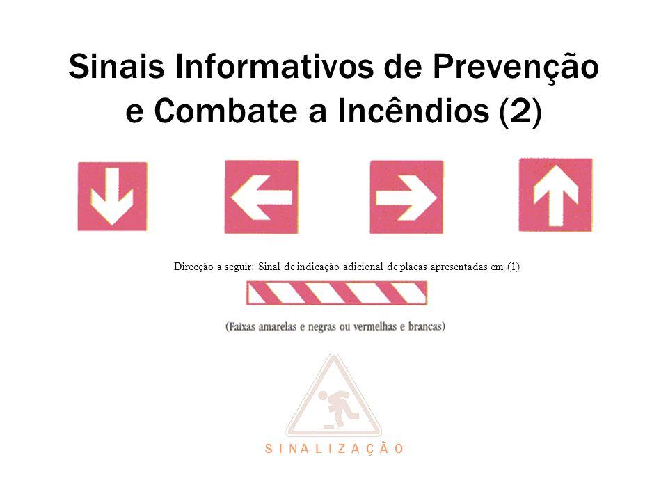 Sinais Informativos de Prevenção e Combate a Incêndios (2) Direcção a seguir: Sinal de indicação adicional de placas apresentadas em (1) S I N A L I Z A Ç Ã O