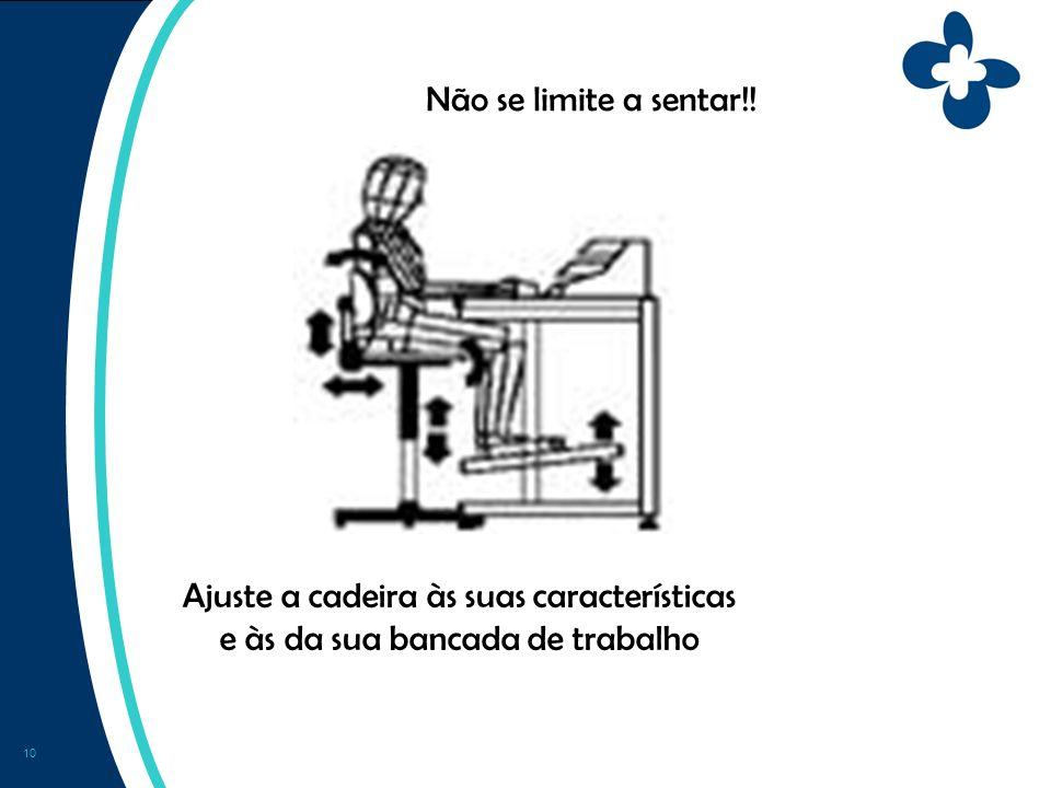 10 Ajuste a cadeira às suas características e às da sua bancada de trabalho Não se limite a sentar!!