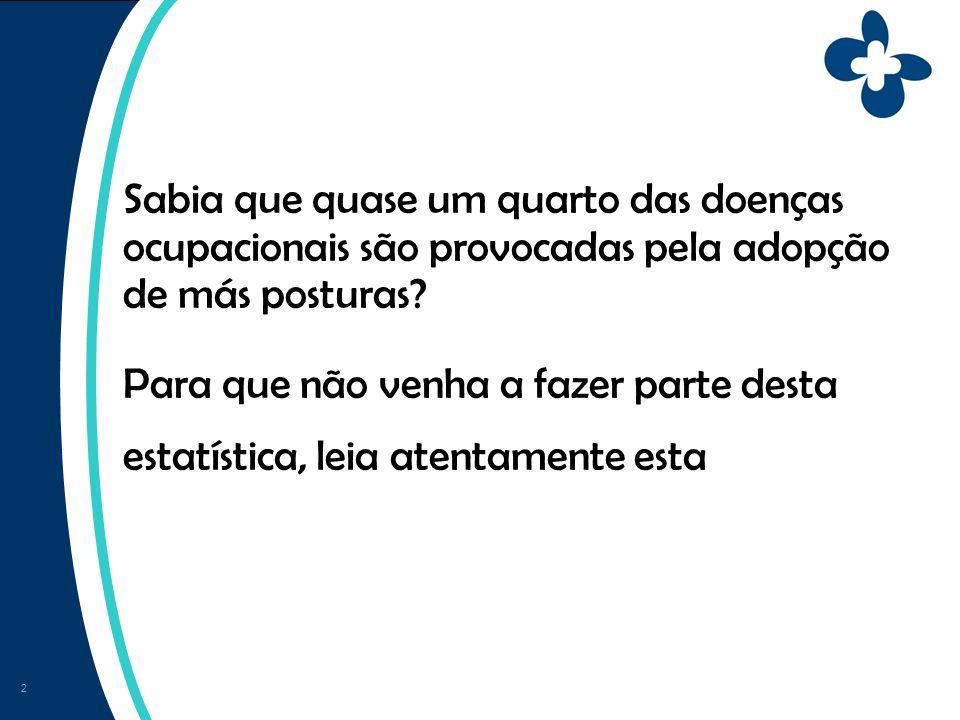 2 Sabia que quase um quarto das doenças ocupacionais são provocadas pela adopção de más posturas.