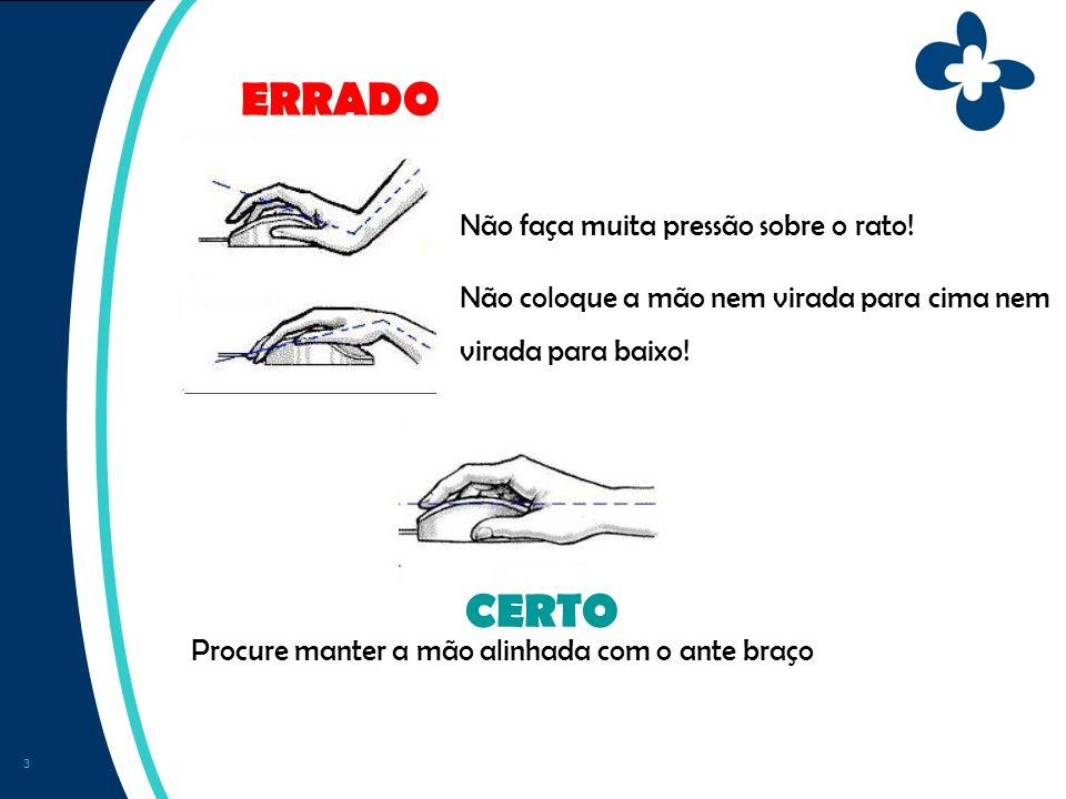 4 Não incline a mão para um dos lados Mantenha a mão alinhada com o ante braço! ERRADO CERTO