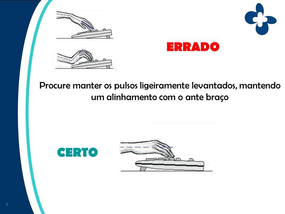 6 Procure manter os pulsos ligeiramente levantados, mantendo um alinhamento com o ante braço ERRADO CERTO
