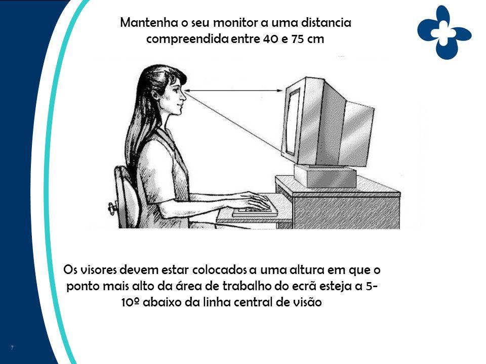 7 Mantenha o seu monitor a uma distancia compreendida entre 40 e 75 cm Os visores devem estar colocados a uma altura em que o ponto mais alto da área de trabalho do ecrã esteja a 5- 10º abaixo da linha central de visão