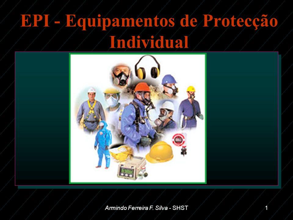 Armindo Ferreira F. Silva - SHST1 EPI - Equipamentos de Protecção Individual