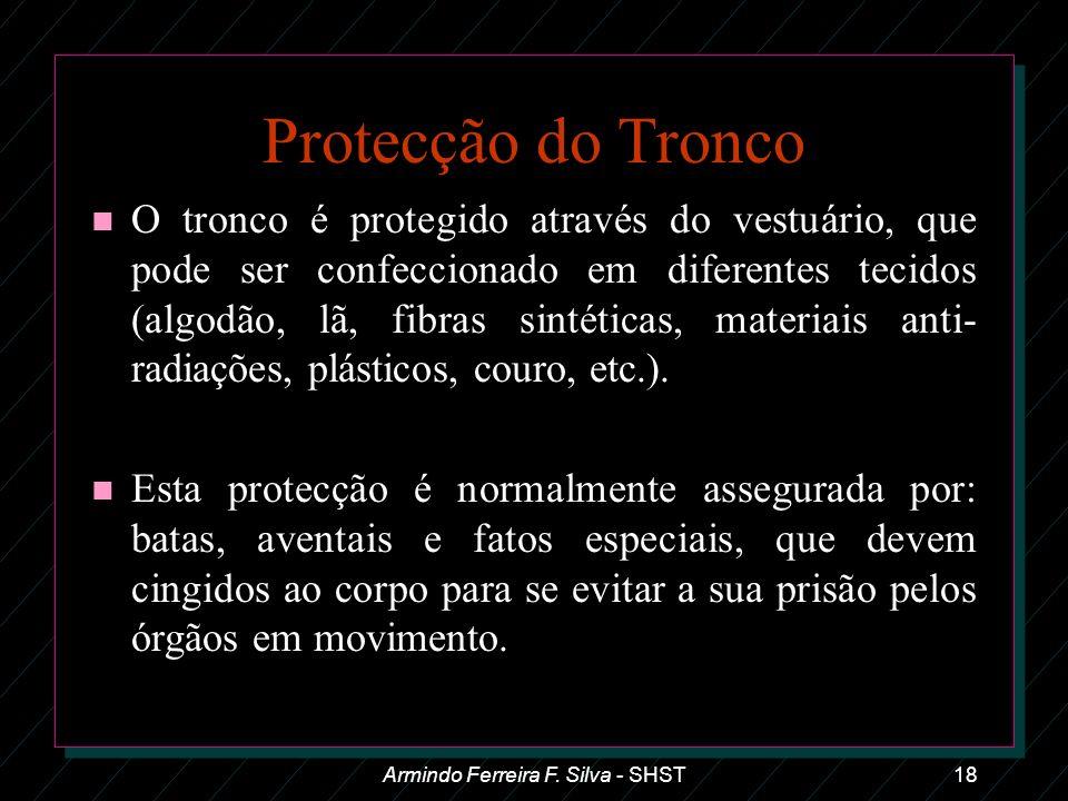 Armindo Ferreira F. Silva - SHST18 Protecção do Tronco n O tronco é protegido através do vestuário, que pode ser confeccionado em diferentes tecidos (