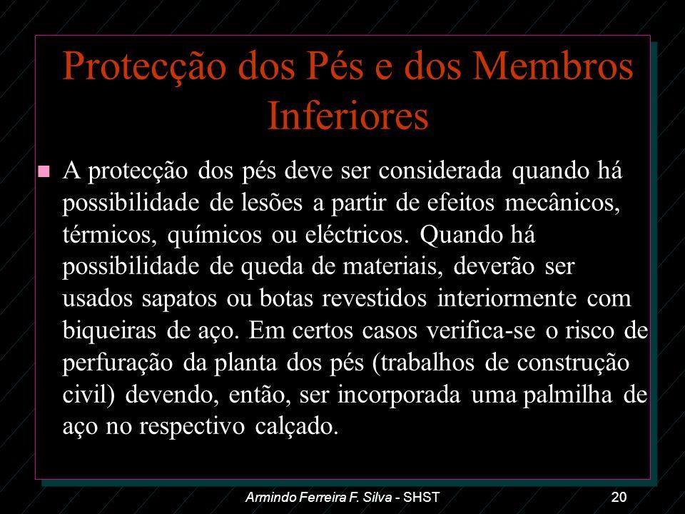 Armindo Ferreira F. Silva - SHST20 Protecção dos Pés e dos Membros Inferiores n A protecção dos pés deve ser considerada quando há possibilidade de le