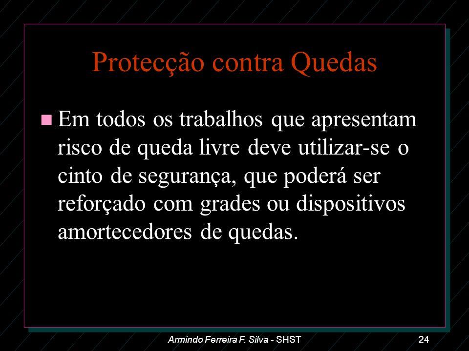 Armindo Ferreira F. Silva - SHST24 Protecção contra Quedas n Em todos os trabalhos que apresentam risco de queda livre deve utilizar-se o cinto de seg