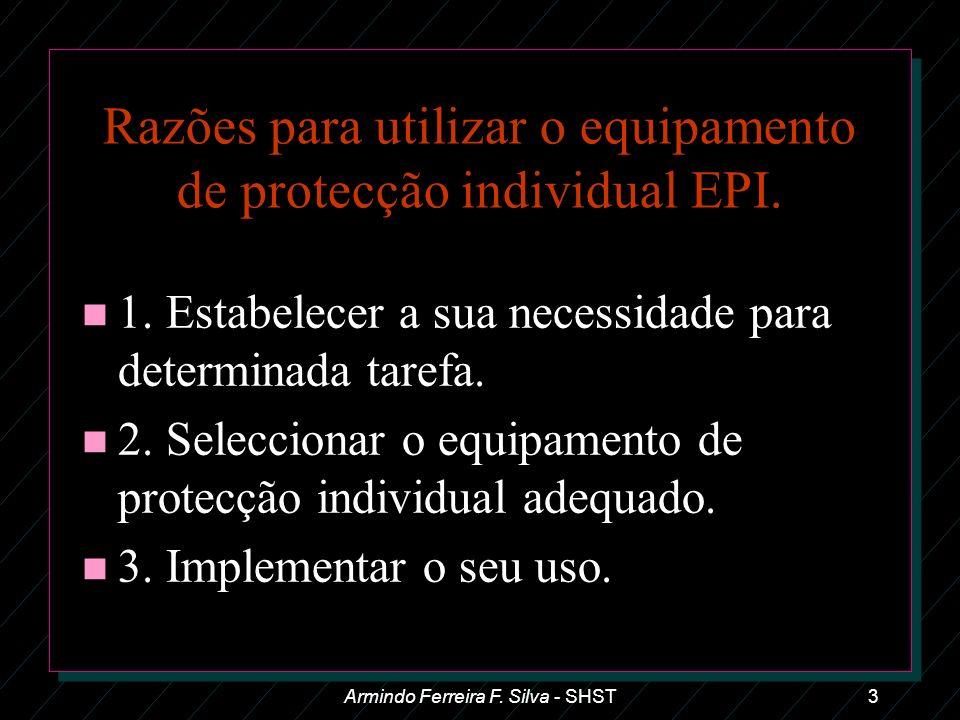 Armindo Ferreira F. Silva - SHST3 Razões para utilizar o equipamento de protecção individual EPI. n 1. Estabelecer a sua necessidade para determinada
