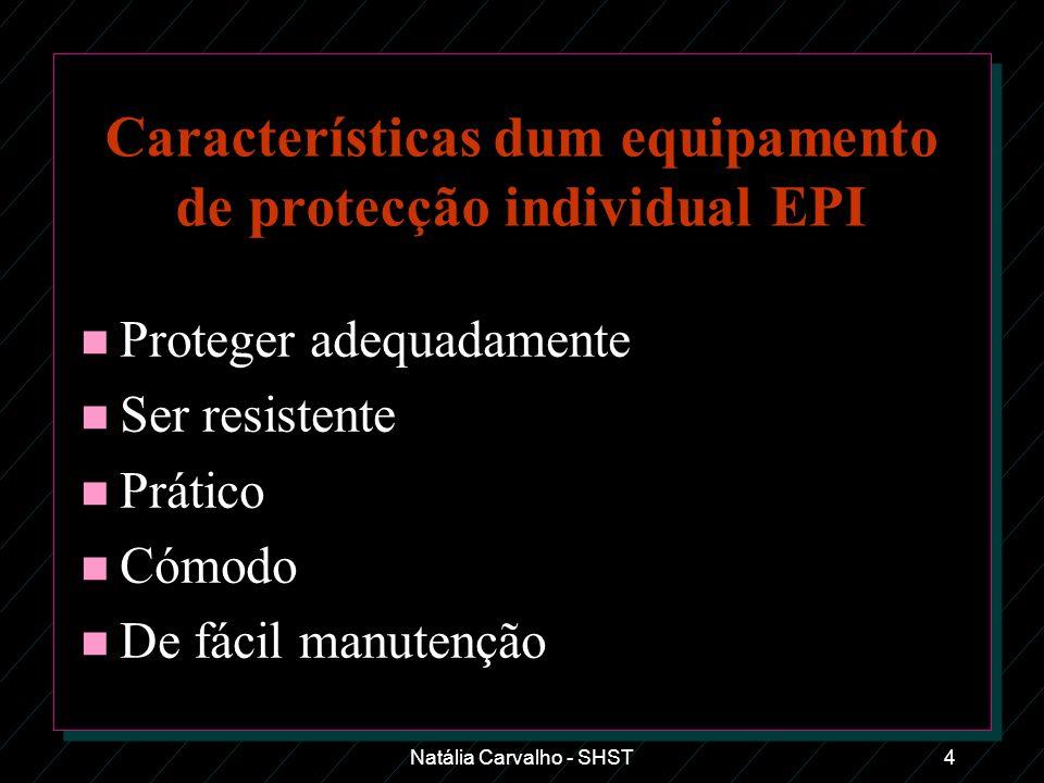 Características dum equipamento de protecção individual EPI n Proteger adequadamente n Ser resistente n Prático n Cómodo n De fácil manutenção Natália