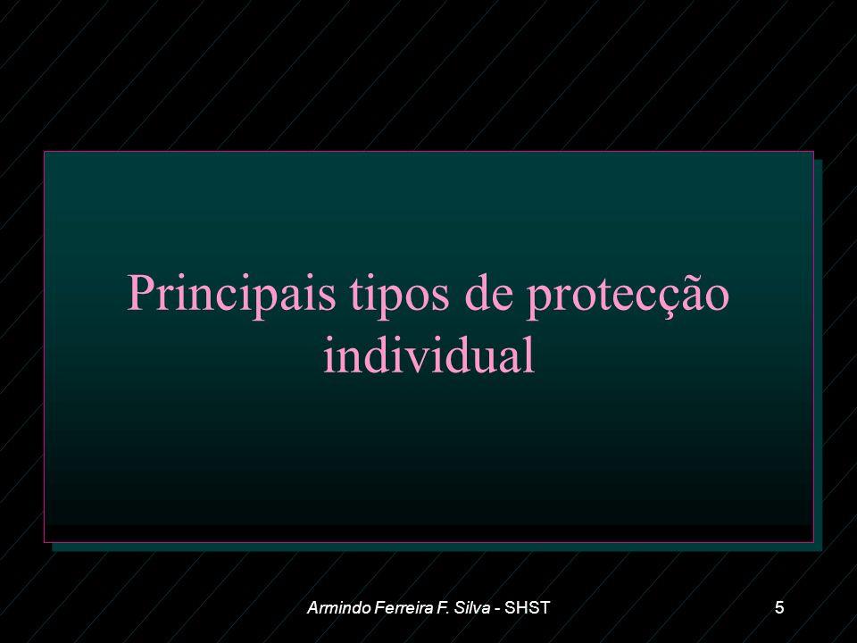 Armindo Ferreira F. Silva - SHST5 Principais tipos de protecção individual